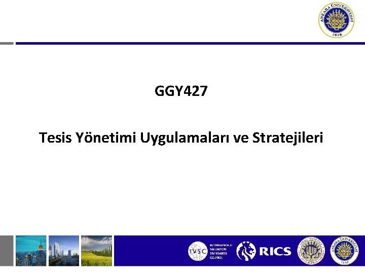 GGY 427 Tesis Yönetimi Uygulamaları ve Stratejileri