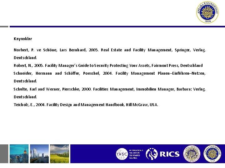 Kaynaklar Norbert, P. ve Schöne, Lars Bernhard, 2005. Real Estate and Facility Management, Springer,