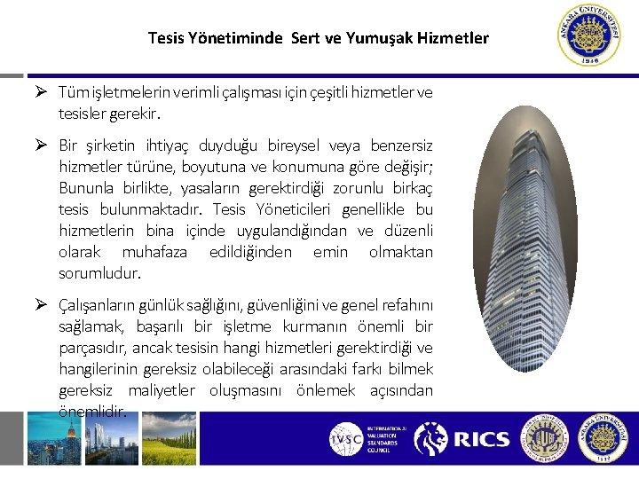 Tesis Yönetiminde Sert ve Yumuşak Hizmetler Ø Tüm işletmelerin verimli çalışması için çeşitli hizmetler