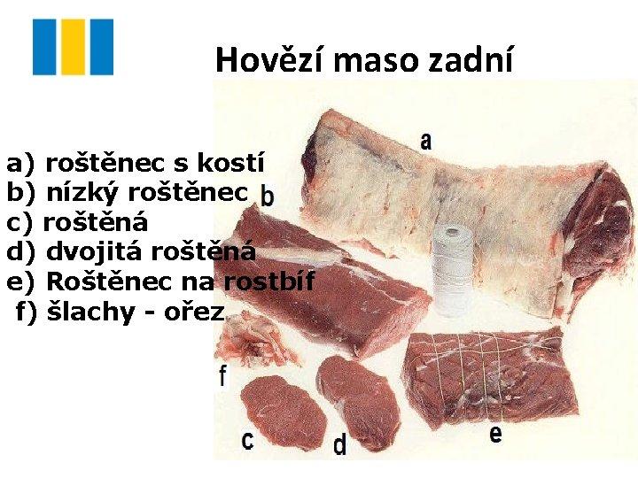 Hovězí maso zadní a) roštěnec s kostí b) nízký roštěnec c) roštěná d) dvojitá