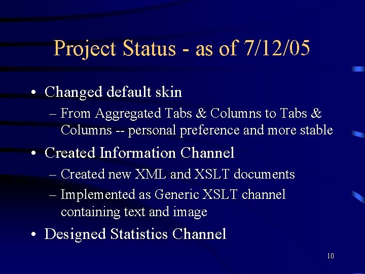 Project Status - as of 7/12/05 • Changed default skin – From Aggregated Tabs