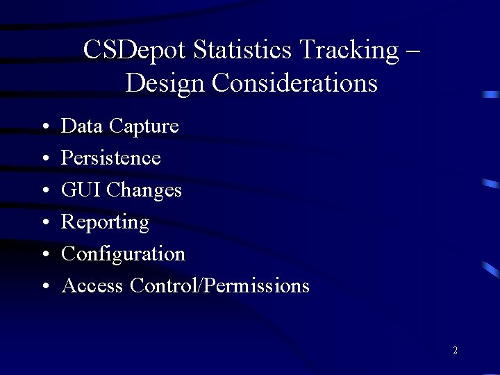 CSDepot Statistics Tracking – Design Considerations • • • Data Capture Persistence GUI Changes