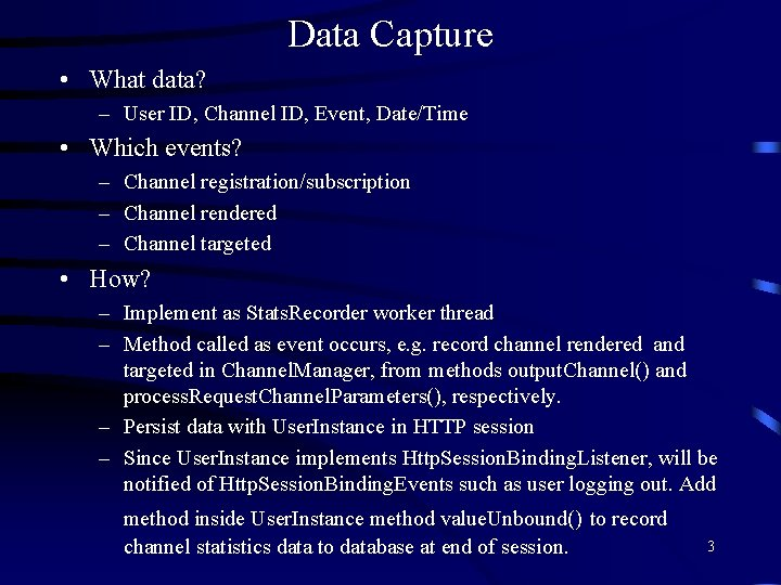 Data Capture • What data? – User ID, Channel ID, Event, Date/Time • Which