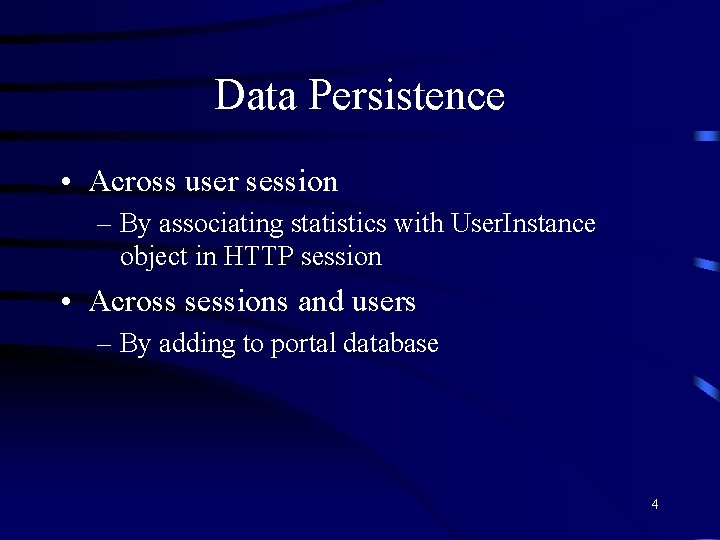 Data Persistence • Across user session – By associating statistics with User. Instance object