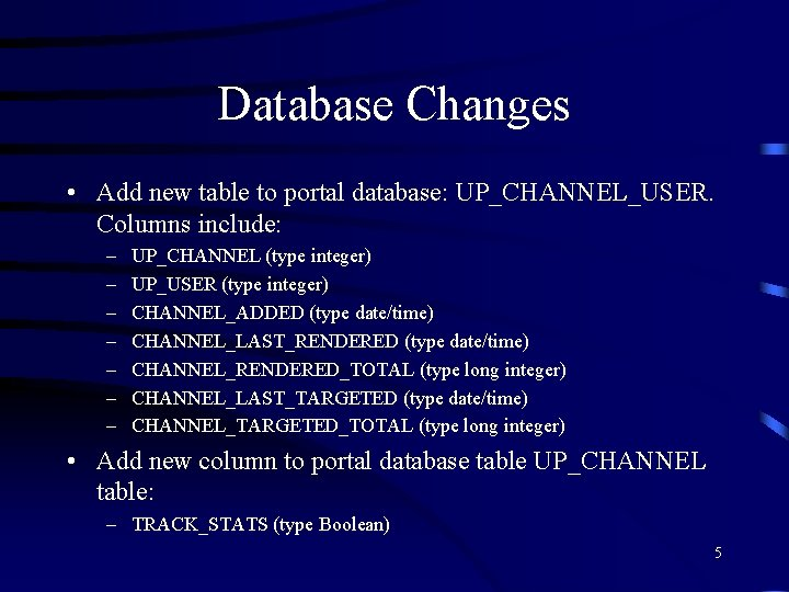 Database Changes • Add new table to portal database: UP_CHANNEL_USER. Columns include: – –