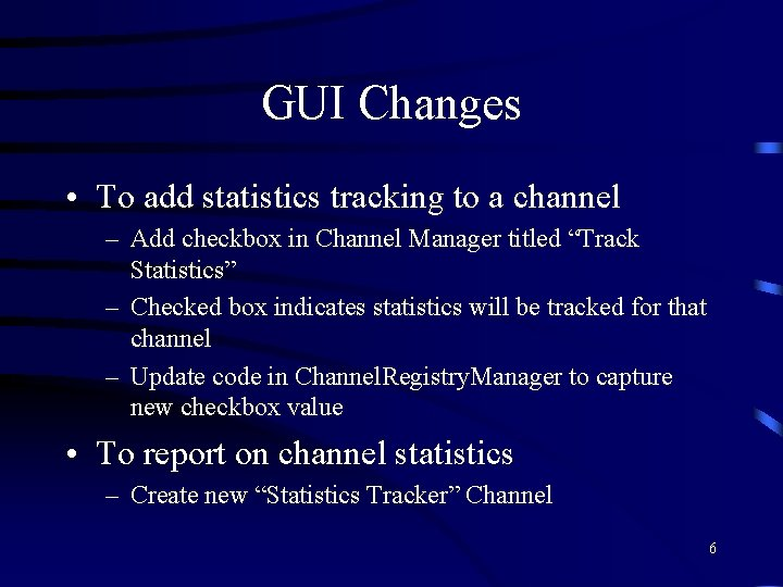 GUI Changes • To add statistics tracking to a channel – Add checkbox in