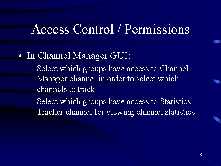 Access Control / Permissions • In Channel Manager GUI: – Select which groups have