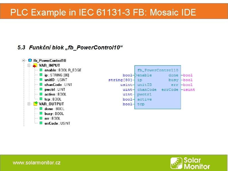 PLC Example in IEC 61131 -3 FB: Mosaic IDE www. solarmonitor. cz