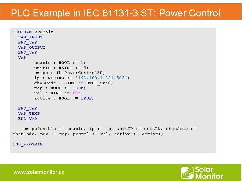PLC Example in IEC 61131 -3 ST: Power Control PROGRAM prg. Main VAR_INPUT END_VAR