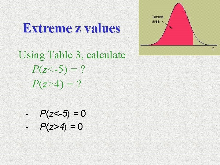 Extreme z values Using Table 3, calculate P(z<-5) = ? P(z>4) = ? •
