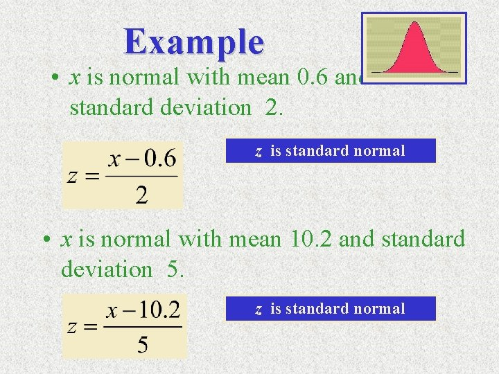 Example • x is normal with mean 0. 6 and standard deviation 2. z