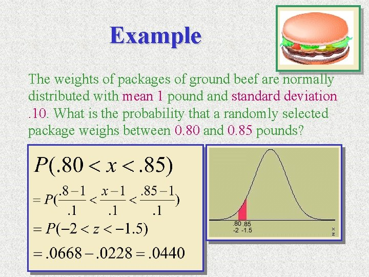 Example The weights of packages of ground beef are normally distributed with mean 1