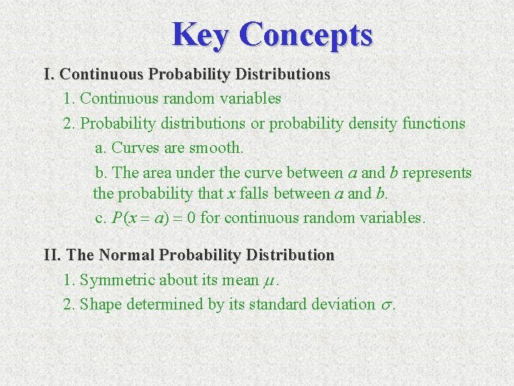 Key Concepts I. Continuous Probability Distributions 1. Continuous random variables 2. Probability distributions or