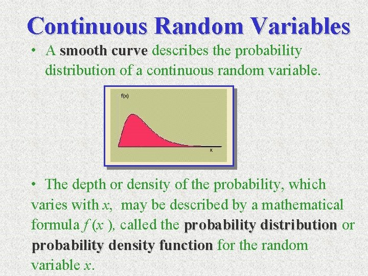 Continuous Random Variables • A smooth curve describes the probability distribution of a continuous