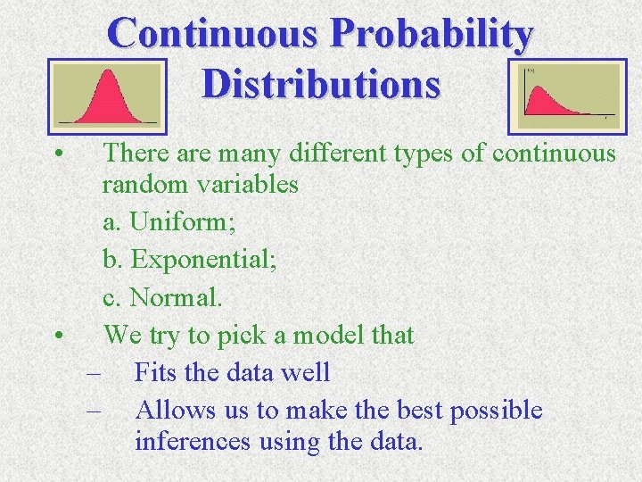 Continuous Probability Distributions • There are many different types of continuous random variables a.