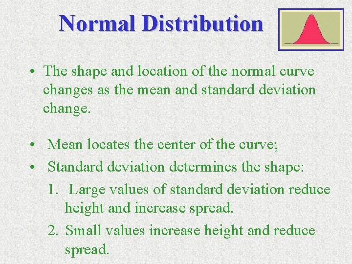 Normal Distribution • The shape and location of the normal curve changes as the