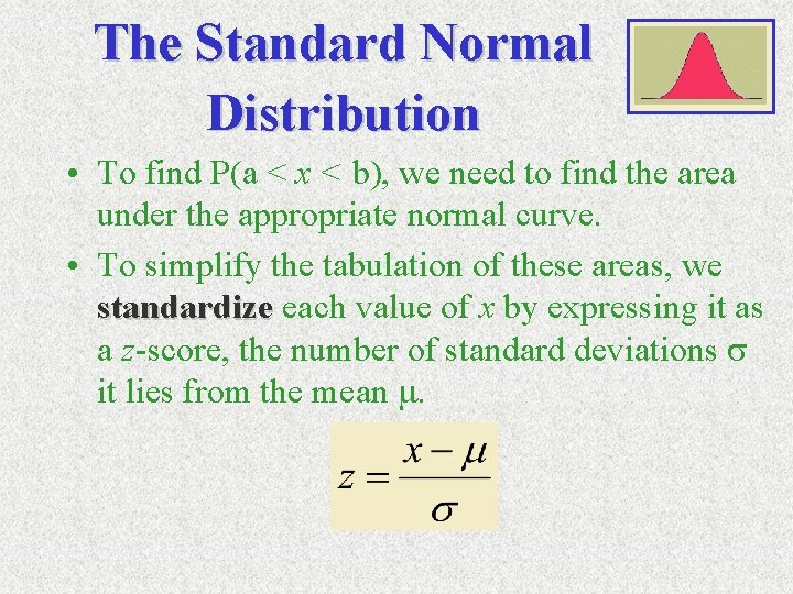 The Standard Normal Distribution • To find P(a < x < b), we need