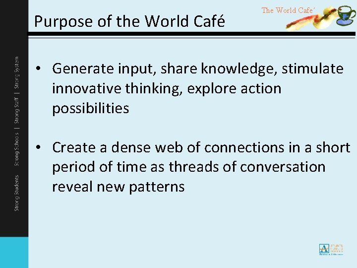 Purpose of the World Café The World Cafe´ • Generate input, share knowledge, stimulate