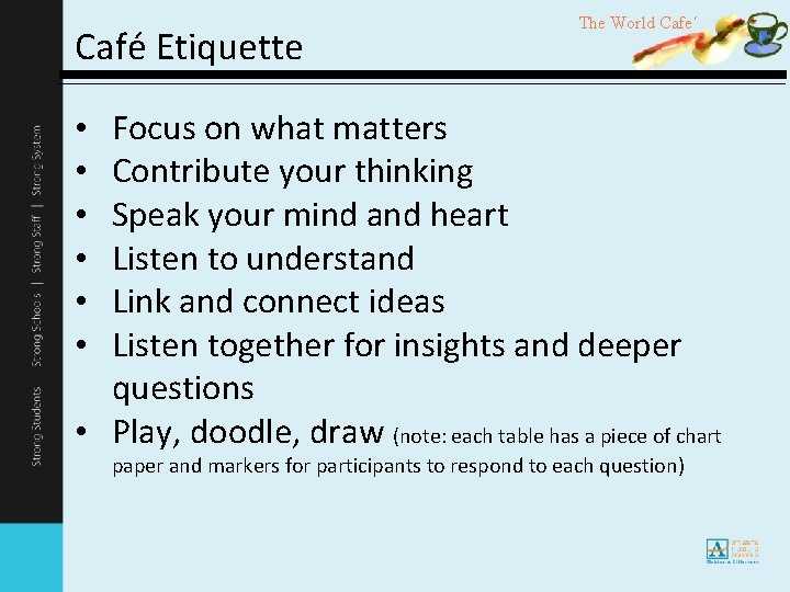 Café Etiquette The World Cafe´ Focus on what matters Contribute your thinking Speak your