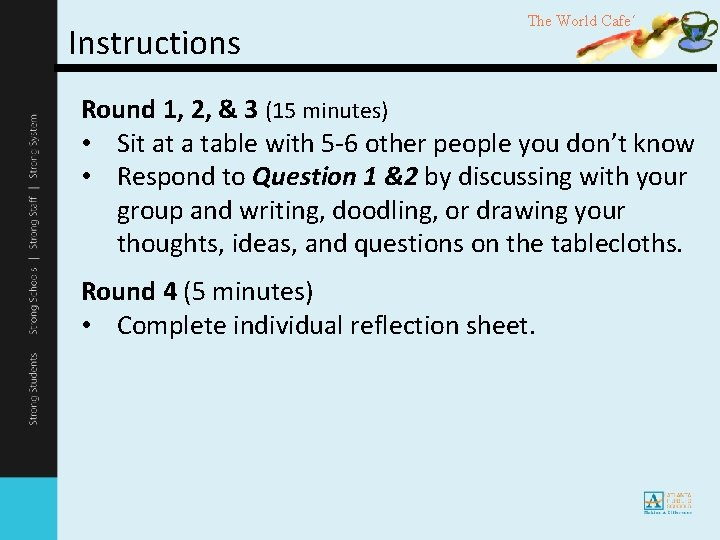 Instructions The World Cafe´ Round 1, 2, & 3 (15 minutes) • Sit at