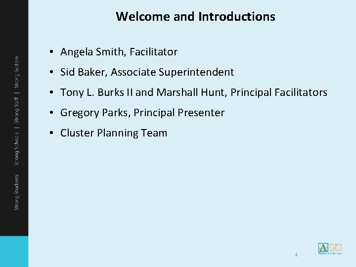 Welcome and Introductions • Angela Smith, Facilitator • Sid Baker, Associate Superintendent • Tony