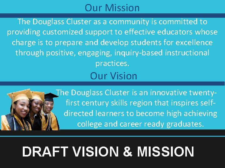 Our Mission The Douglass Cluster as a community is committed to providing customized support
