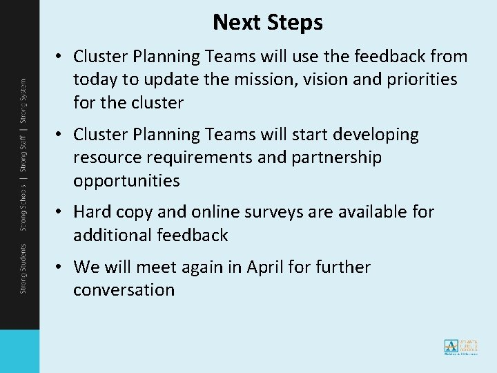 Next Steps • Cluster Planning Teams will use the feedback from today to update