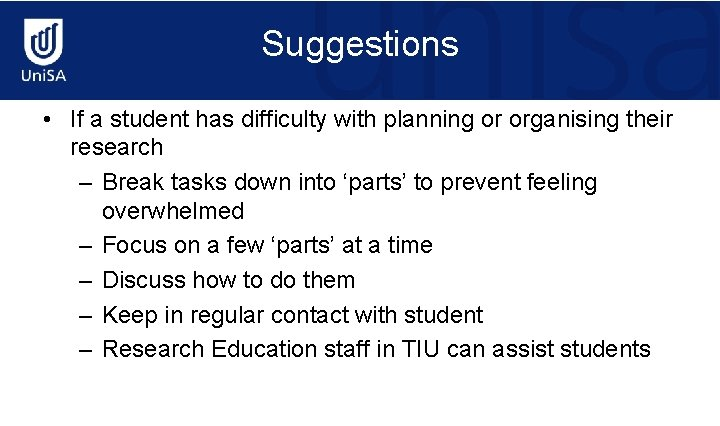 Suggestions • If a student has difficulty with planning or organising their research –