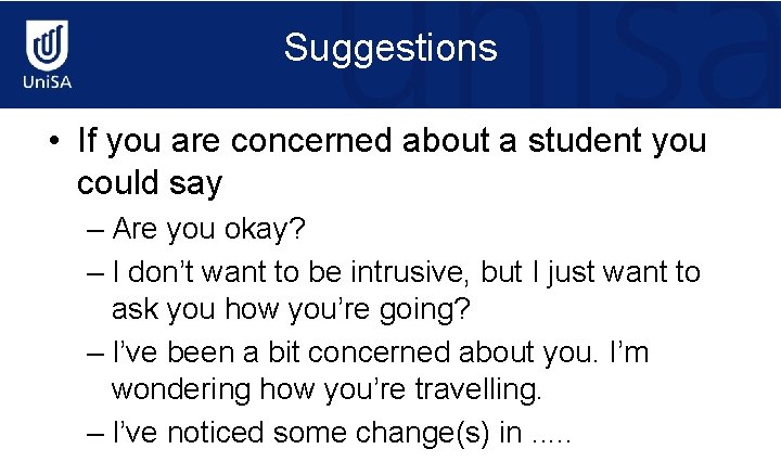 Suggestions • If you are concerned about a student you could say – Are