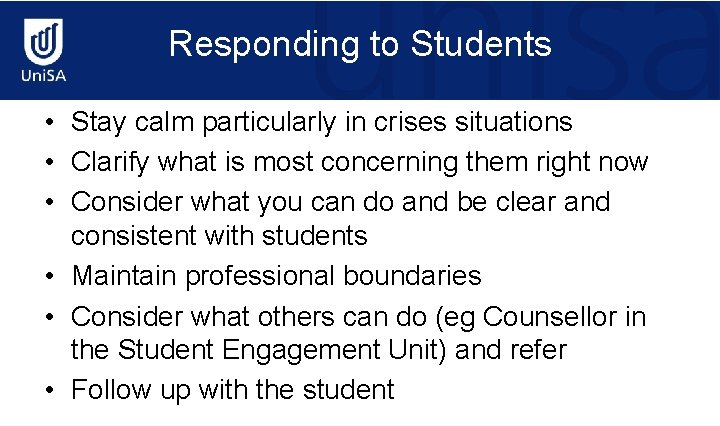 Responding to Students • Stay calm particularly in crises situations • Clarify what is