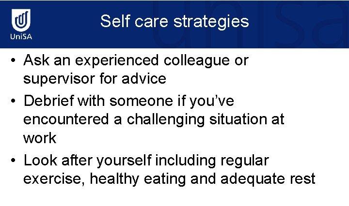 Self care strategies • Ask an experienced colleague or supervisor for advice • Debrief