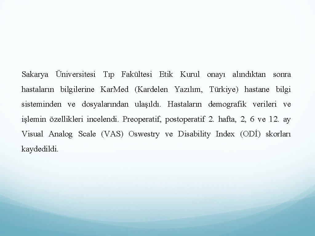 Sakarya Üniversitesi Tıp Fakültesi Etik Kurul onayı alındıktan sonra hastaların bilgilerine Kar. Med (Kardelen
