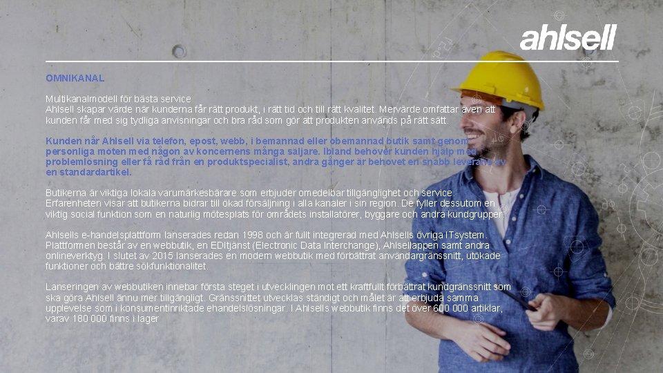 OMNIKANAL Multikanalmodell för bästa service Ahlsell skapar värde när kunderna får rätt produkt, i
