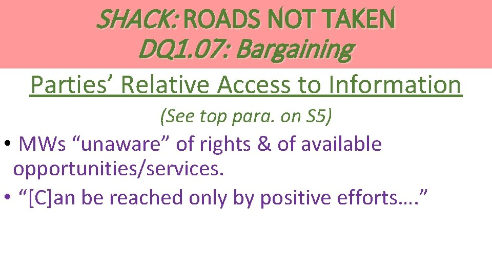 SHACK: ROADS NOT TAKEN DQ 1. 07: Bargaining Parties' Relative Access to Information (See