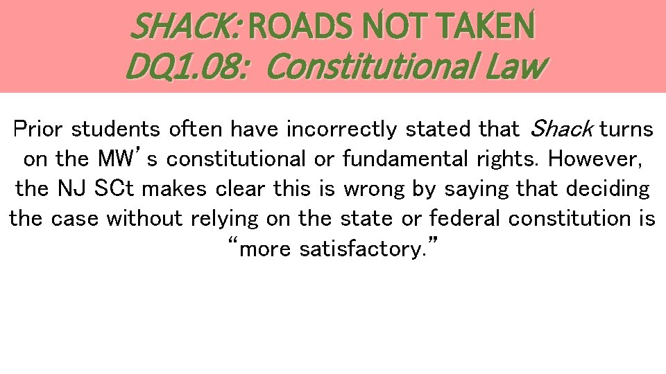 SHACK: ROADS NOT TAKEN DQ 1. 08: Constitutional Law Prior students often have incorrectly