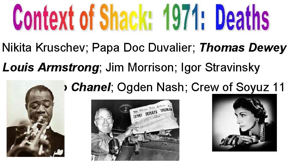 Nikita Kruschev; Papa Doc Duvalier; Thomas Dewey Louis Armstrong; Jim Morrison; Igor Stravinsky Coco