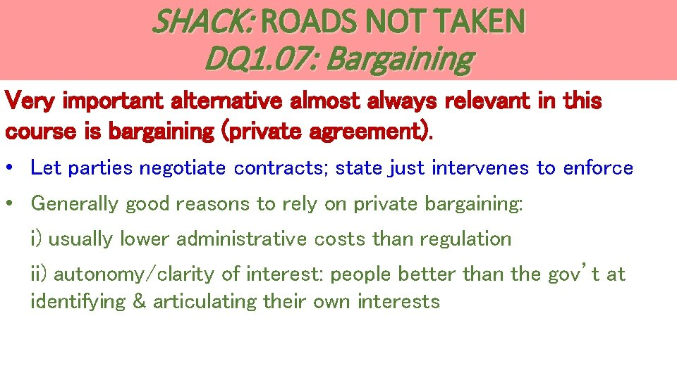 SHACK: ROADS NOT TAKEN DQ 1. 07: Bargaining Very important alternative almost always relevant