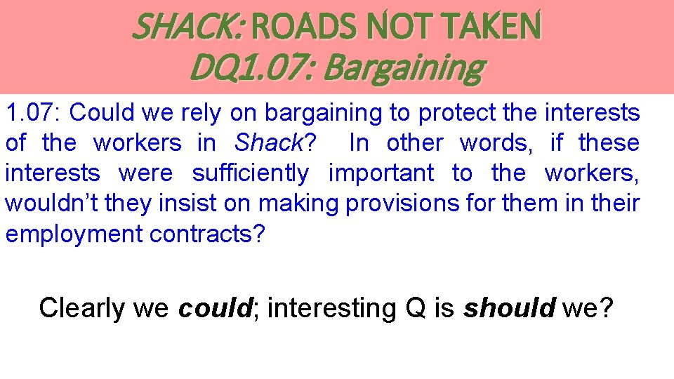 SHACK: ROADS NOT TAKEN DQ 1. 07: Bargaining 1. 07: Could we rely on