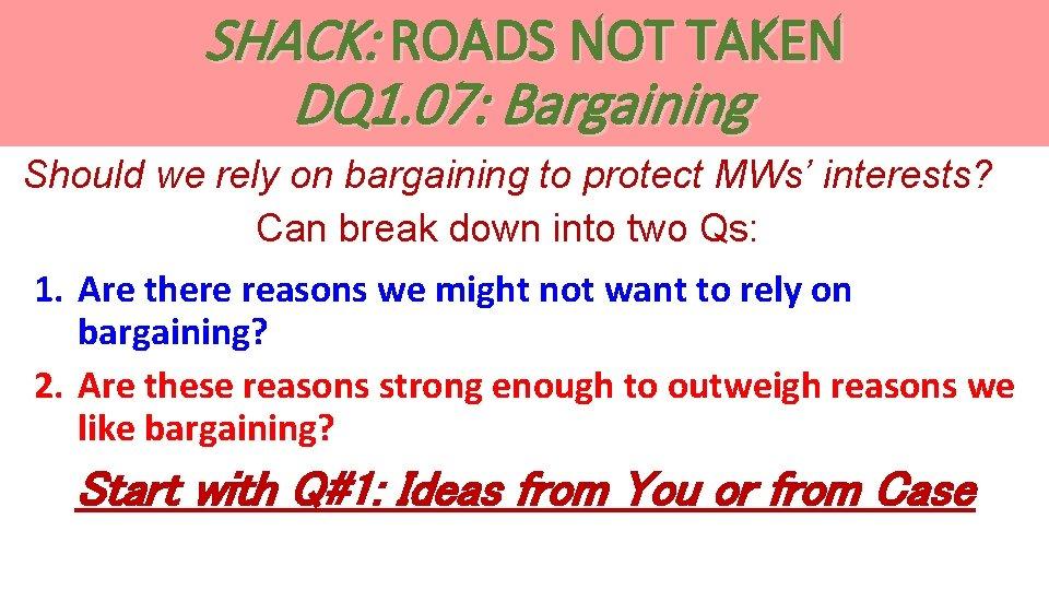 SHACK: ROADS NOT TAKEN DQ 1. 07: Bargaining Should we rely on bargaining to