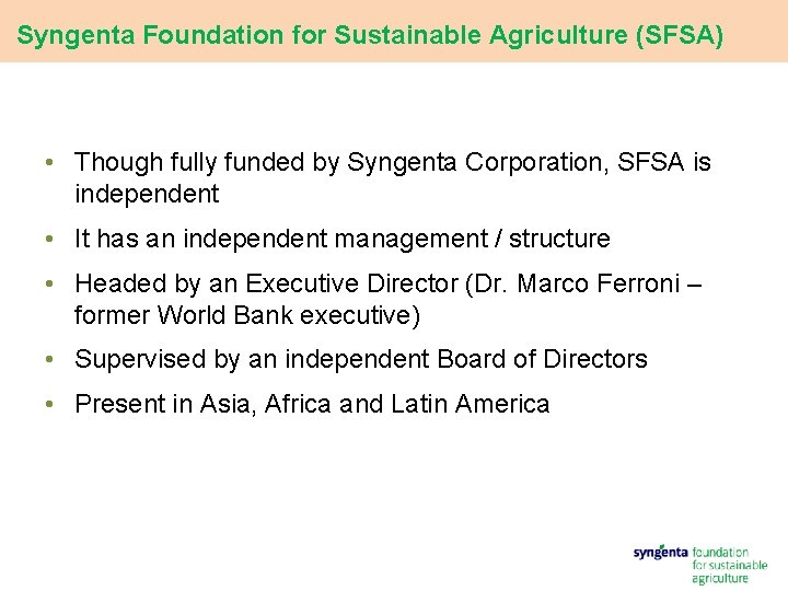 Syngenta Foundation for Sustainable Agriculture (SFSA) • Though fully funded by Syngenta Corporation, SFSA
