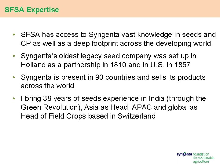 SFSA Expertise • SFSA has access to Syngenta vast knowledge in seeds and CP