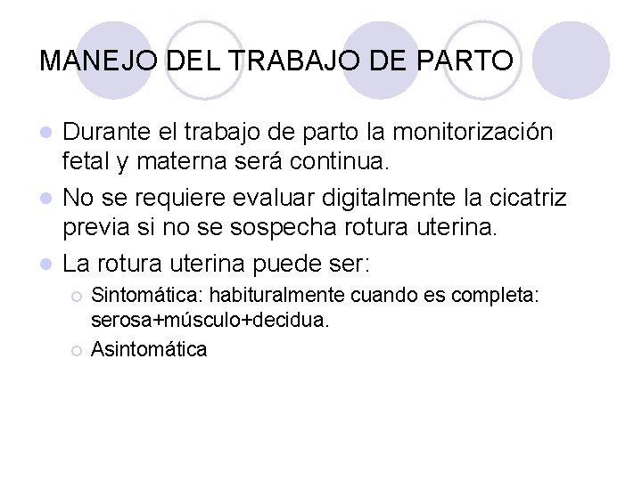MANEJO DEL TRABAJO DE PARTO Durante el trabajo de parto la monitorización fetal y