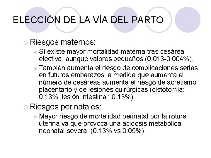 ELECCIÓN DE LA VÍA DEL PARTO ¡ Riesgos maternos: Sí existe mayor mortalidad materna