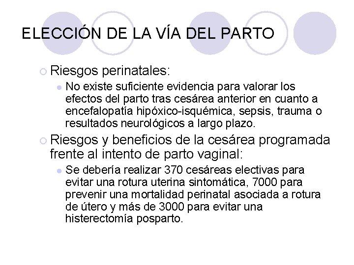 ELECCIÓN DE LA VÍA DEL PARTO ¡ Riesgos l perinatales: No existe suficiente evidencia