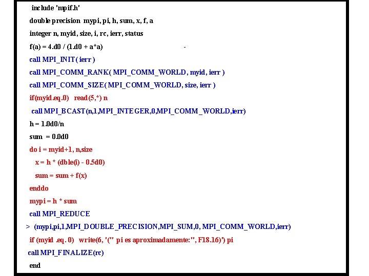 include 'mpif. h' double precision mypi, h, sum, x, f, a integer n, myid,