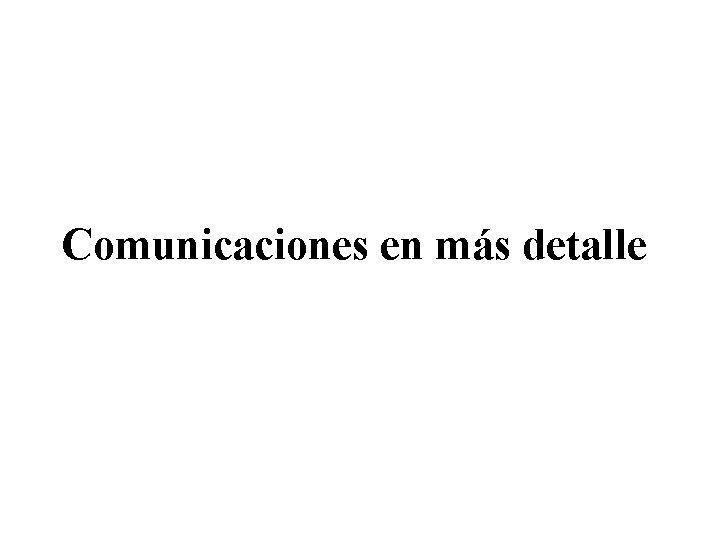 Comunicaciones en más detalle