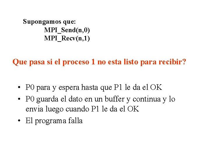 Supongamos que: MPI_Send(n, 0) MPI_Recv(n, 1) Que pasa si el proceso 1 no esta