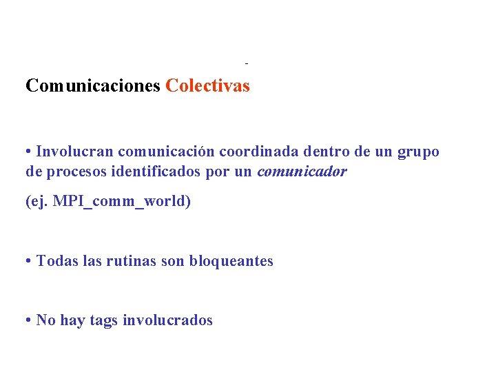 Comm. Colectivos 1 Comunicaciones Colectivas • Involucran comunicación coordinada dentro de un grupo de