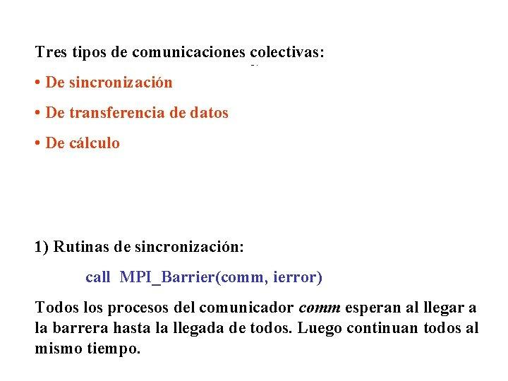 Tres tipos de comunicaciones colectivas: Comm. Colectivos 2 • De sincronización • De transferencia