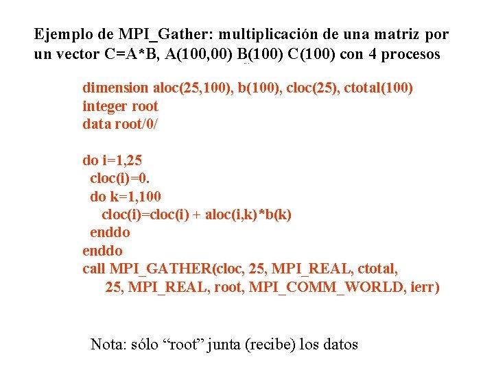 Ejemplo de MPI_Gather: multiplicación de una matriz por un vector C=A*B, A(100, 00) B(100)